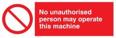 No Unauthorised Person May Operate This Machine - Prohibition Sign