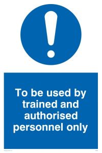To Be Used By Trained & Authorised Personnel Only - Mandatory Sign
